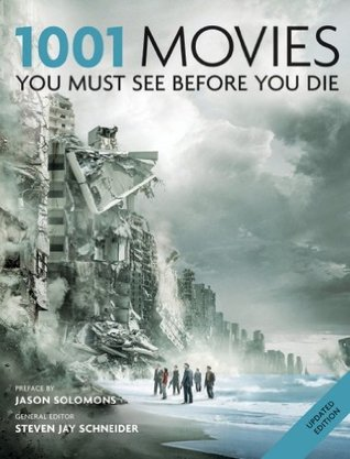 1001 Movies: You Must See Before You Die 2011  by  Cassell Illustrated