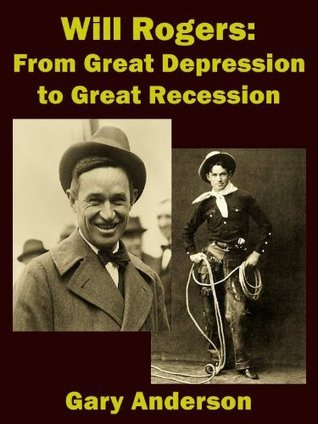 Will Rogers From Great Depression to Great Recession Gary   Anderson