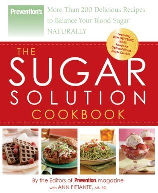 The Sugar Solution Cookbook: More Than 200 Delicious Recipes to Balance Your Blood Sugar Naturally Ann Fittante