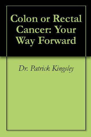 Colon or Rectal Cancer: Your Way Forward Patrick  Kingsley
