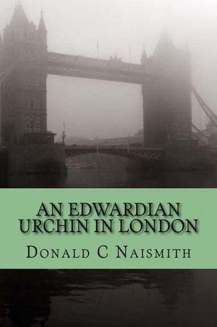 An Edwardian Urchin in London Donald Naismith