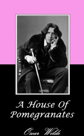A HOUSE OF POMEGRANATES (Annotated) Oscar Wilde