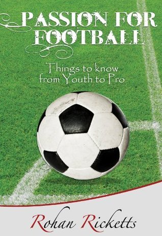Passion for Football - Things to know from Youth to Pro Rohan Ricketts