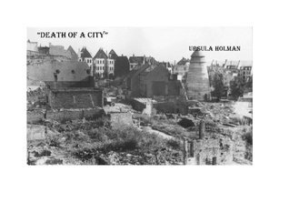 Death Of A City - A childs memories of WWII in Germany Ursula Holman