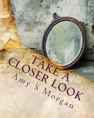 Take a Closer Look (Self-Therapy Workbooks) Amy S. Morgan