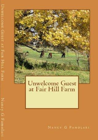 Unwelcome Guest at Fair Hill Farm Nancy G. Famolari