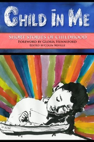 Child in Me. Short Stories of Childhood Colin Neville