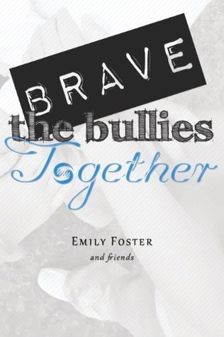 Brave the Bullies Together  by  Emily Foster