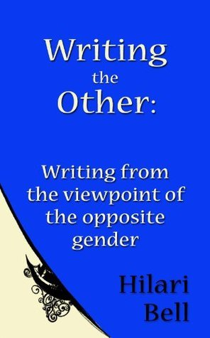 Writing the Other: Writing from the viewpoint of the opposite gender  by  Hilari Bell
