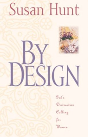 By Design: Gods Distinctive Calling for Women  by  Susan  Hunt
