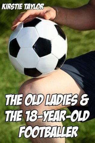 The Old Ladies & The 18-Year-Old Footballer Kirstie Taylor