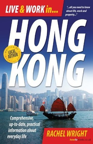 Live and Work In Hong Kong: Comprehensive, up-to-date, practical information about everyday life Rachel Wright
