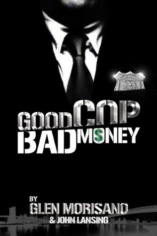 Good Cop, Bad Money  by  Glen Morisano