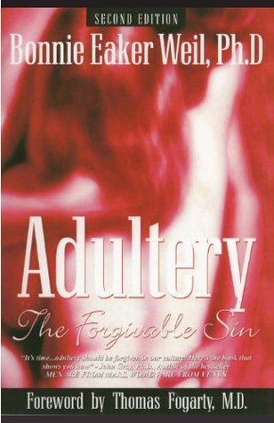Adultery - The Forgivable Sin, 2nd ed.  by  Bonnie Eaker Weil