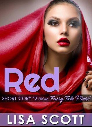Red (short story #2 from Fairy Tale Flirts!) (Fairy Tale Flirts! 5 Romantic Short Stories) Lisa  Scott