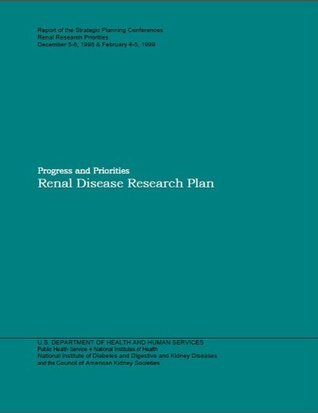 Progress and Priorities Renal Disease Research Plan  by  National Institute of Diabetes and Digestive and Kidney Diseases