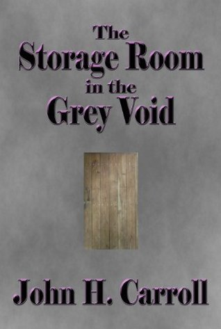 The Storage Room in the Grey Void John H. Carroll