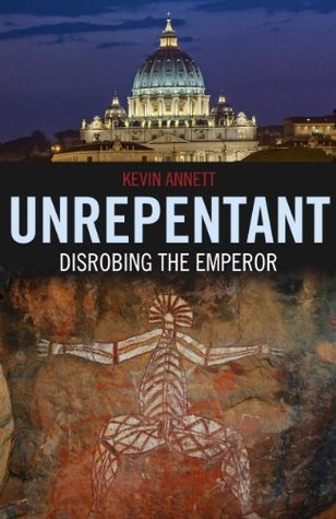 Unrepentant: Disrobing The Emperor Kevin Annett