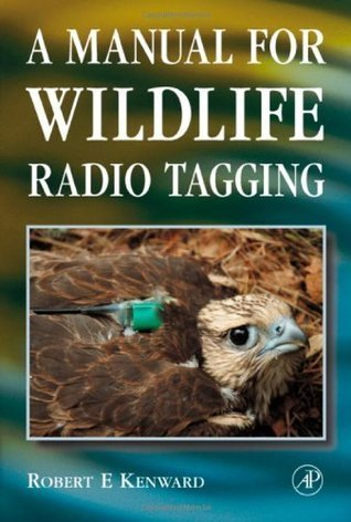 A Manual for Wildlife Radio Tagging (Biological Techniques Series)  by  Robert E. Kenward