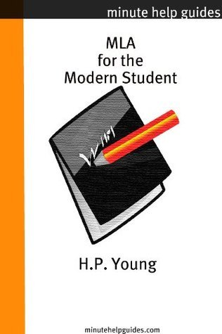 MLA for the Modern Student: A Practical Guide for Citing Internet and Book Resources  by  H.P. Young
