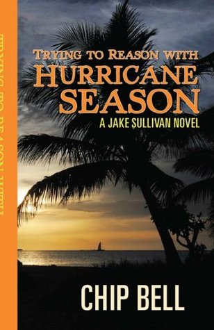 Trying to Reason with Hurricane Season (Jake Sullivan, #2)  by  Chip Bell