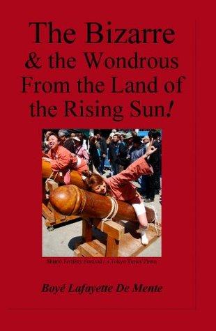 The Bizarre & the Wondrous from the Land of the Rising Sun! Boyé Lafayette de Mente