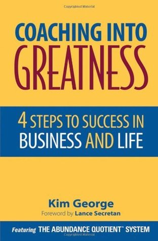 Coaching Into Greatness: 4 Steps to Success in Business and Life  by  Kim George
