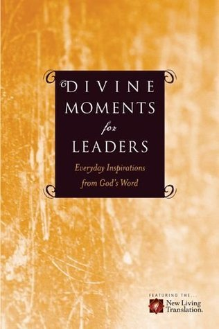 Divine Moments for Leaders: Everyday Inspiration from Gods Word Ronald A. Beers