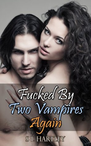Vampire Sex Stories - Fucked By Two Vampires Again (Paranormal Sex Stories) S.L. Hartley