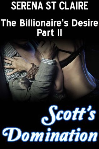 Scotts Domination (The Billionaires Desire #2)  by  Serena St Claire