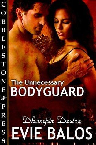 The Unnecessary Bodyguard [Dhampir Desire 1] Evie Balos