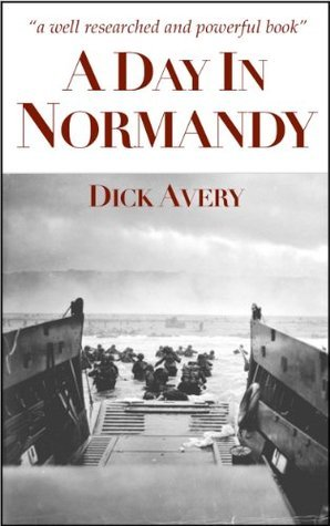 A Day In Normandy Dick Avery