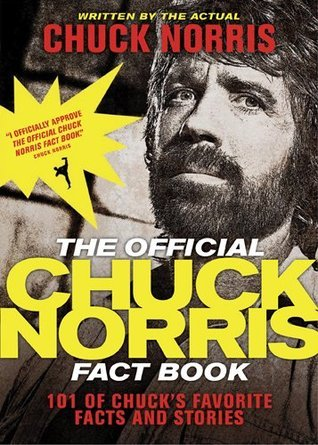 The Official Chuck Norris Fact Book: 101 of Chucks Favorite Facts and Stories  by  Chuck Norris