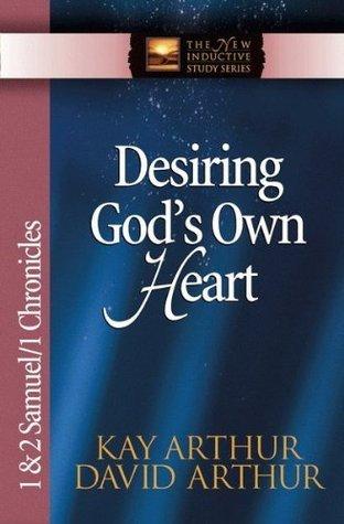 Desiring Gods Own Heart (The New Inductive Study Series) Kay Arthur