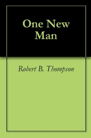 One New Man  by  Robert B. Thompson
