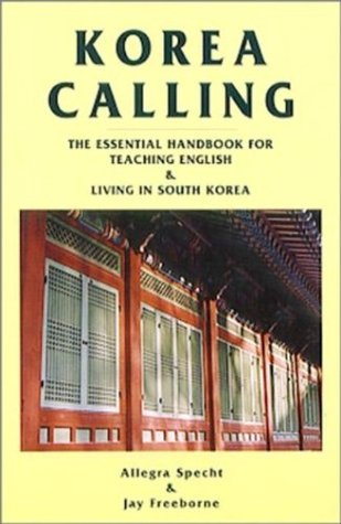 Korea Calling: The Essential Handbook for Teaching English and Living in South Korea Jay W. Freeborne