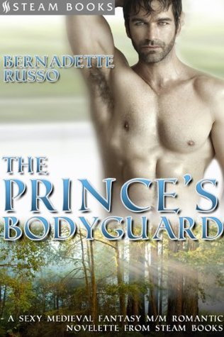The Princes Bodyguard - A Sexy Medieval Fantasy M/M Romantic Novelette from Steam Books  by  Bernadette Russo