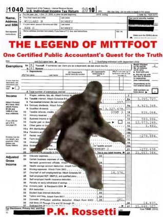 The Legend of Mittfoot: One Certified Public Accountants Quest for the Truth  by  P.K. Rossetti