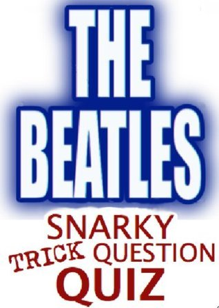 The Beatles Snarky Trick Question Quiz  by  Beatle Sexy