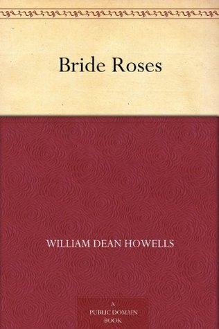 Bride Roses  by  William Dean Howells