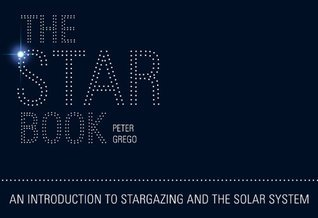 The Star Book: An Introduction to Stargazing and the Solar System  by  Peter Grego