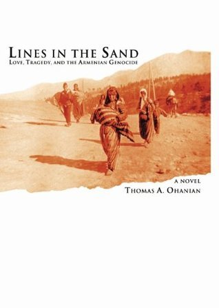 Lines in the Sand: Love, Tragedy, and the Armenian Genocide Thomas A. Ohanian