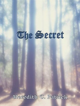 The Secret  by  Meredith C. Patrick