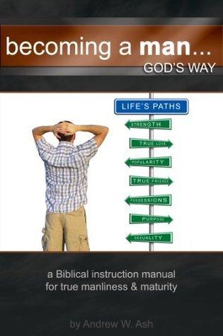 Becoming A Man Gods Way Andrew Ash