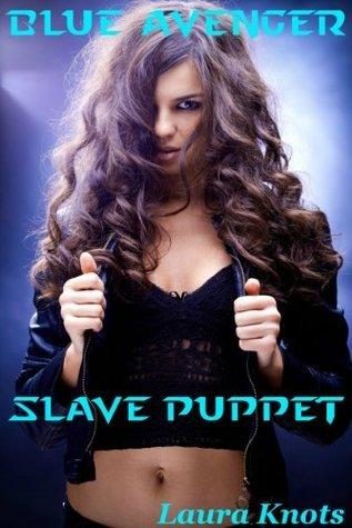 Blue Avenger Puppet Slave  by  Laura Knots