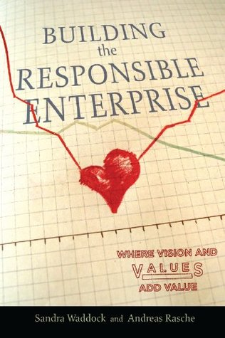 Building the Responsible Enterprise: Where Vision and Values Add Value (Stanford Business Books)  by  Sandra Waddock