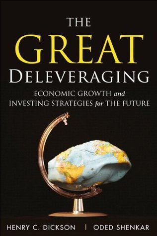 The Great Deleveraging: Economic Growth and Investing Strategies for the Future  by  Henry C. Dickson