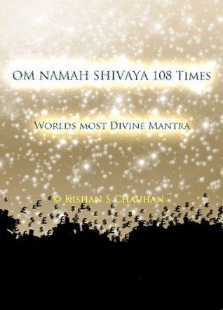 Om Namah Shivaya (108 Times)  by  Kishan S. Chauhan