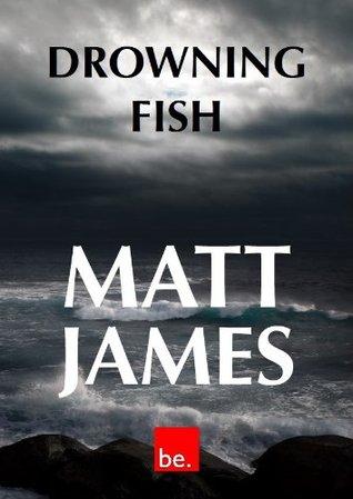 Drowning Fish: A Thriller  by  Matt James