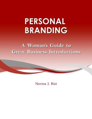Personal Branding - A Womans Guide to Great Business Introductions Norma Rist